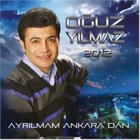 Oğuz Yılmaz - Ayrılmam Ankara'dan