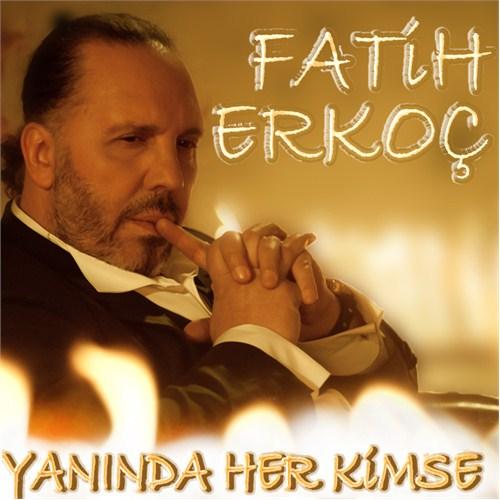 Fatih Erkoç - Yanında Her Kimse