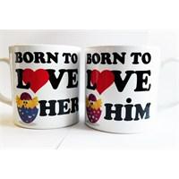 Köstebek Born To Love Her - Born To Love Him Sevgili Kupa