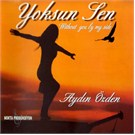 Aydın Özden - Yoksun Sen / Without You By My Side