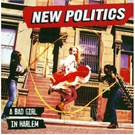 New Politics - A Bad Gırl In Harlem