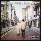 Oasis - Morning Glory? (What's The Story)