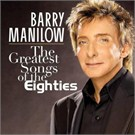 Barry Manilow – The  Greatest Songs Of The  Eigthies