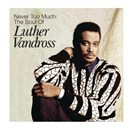 Luther Vandross - Never Too Much: The  Soul Of