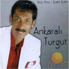 Ankaralı Turgut - Bay Bay /şakır Şakır