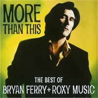 BRYAN FERRY AND ROXY MUSIC - MORE THAN THIS - THE BEST OF BRYAN FERRY + ROXY MUSIC