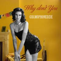 Gramophonedzıe - Why Don`T You