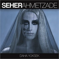 Seher Ahmetzade - Daha Yüksek
