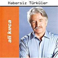 Ali Kırca - Habersiz Türküler