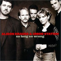 Alison Krauss And Union Station - So Long So Wrong