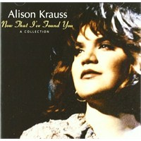 Alıson Krauss - Now That I've Found You A Collectıon