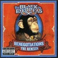 Black Eyed Peas - Renegotiations: The Remixes