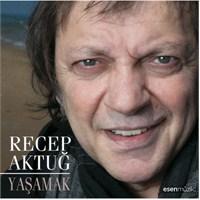 Recep Aktuğ - Yaşamak