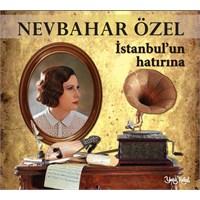 Nevbahar Özel - İstanbul'un Hatırına
