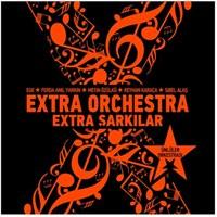 Extra Orchestra - Extra Şarkılar