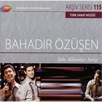 TRT Arşiv Serisi 115: Bahadır Özüşen - Solo Albümler Serisi