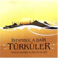 Hakan Kumru / Necip Yılgın - İstanbul'a Dair Türküler