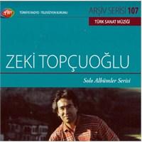 TRT Arşiv Serisi 107: Zeki Topçuoğlu / Solo Albümler Serisi