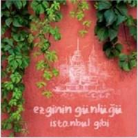 Ezginin Günlüğü - İstanbul Gibi