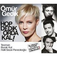 Ömür Gedik - Hop Dedik Orda Kal!