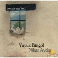 Yavuz Bingöl / Nihat Aydın - Umuda Ezgiler