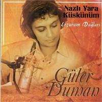 Güler Duman - Nazlı Yara Küskünüm & Erzurum Dağları