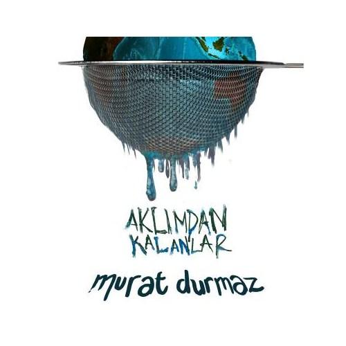 Murat Durmaz - Aklımdan Kalanlar
