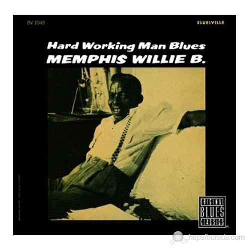 Memphis Willie B. - Hardworking Man Blues