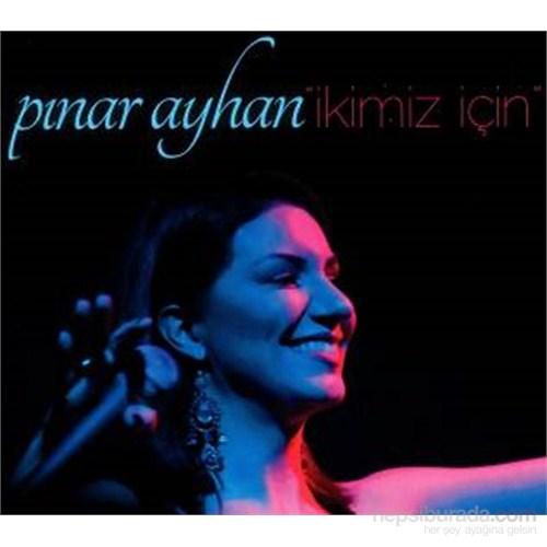 Pınar Ayhan - İkimiz İçin