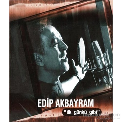 Edip Akbayram - İlk Günkü Gibi
