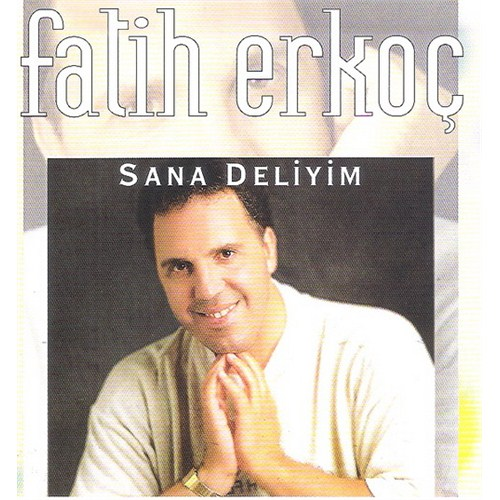 Fatih Erkoç - Sana Deliyim