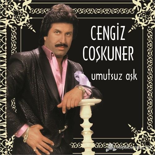 Cengiz Coşkuner - Umutsuz Aşk