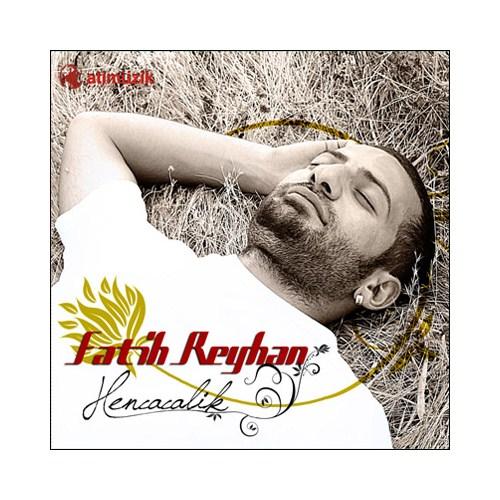 Fatih Reyhan - Hencacalik