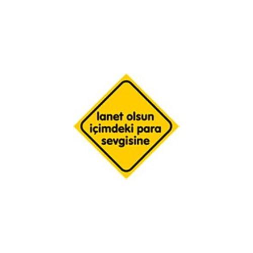 Dreamcar Vantuzlu Amblem ''LANET OLSUN İçiMDEKİ PARA SEVGİSİNE'' (Cam Yüzeylere Yapıştırılabilir.) 3300745