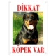 Dikkat Köpek Var Uyari Levhasi (Renkli Rottweiler)